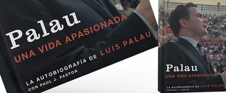 """Palau: Una vida apasionada. La autobiografía """"sin filtro"""" de Luis Palau"""