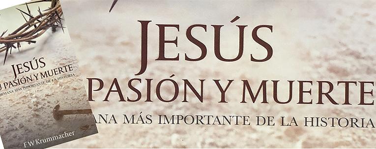 Jesús, su Pasión y Muerte – La semana más importante de la historia