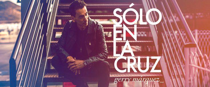 «Sólo en la Cruz» lo nuevo de Gerry Marquez